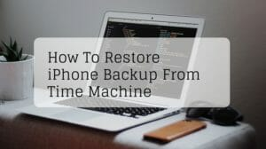 How To Restore iPhone Backup From Time Machine To iTunes