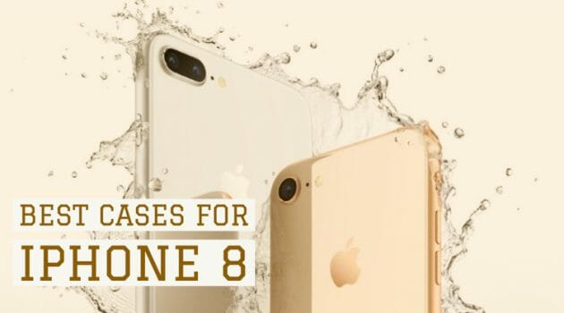 8 Best iPhone 8 Cases Which You Can Get Right Now