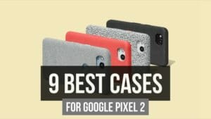 9 Best Cases To Get for Your Google Pixel 2 Right Now