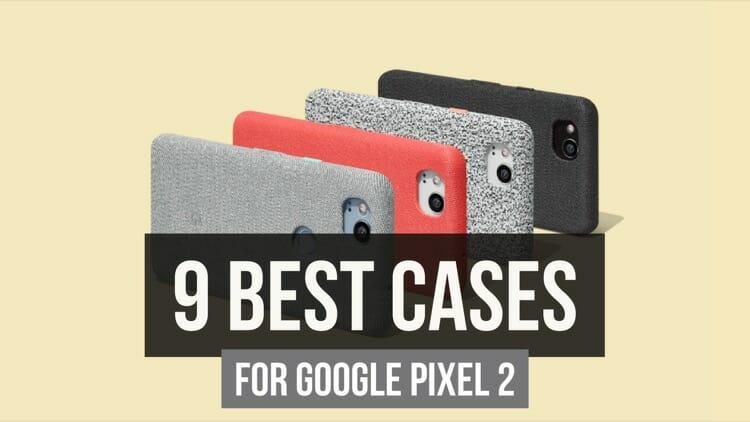 9 Best Cases For Google Pixel 2