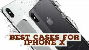 Top 10 Cases For iPhone X To Get From Market Right Now