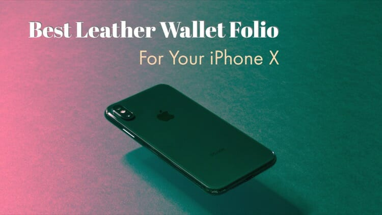 5 Best Leather Wallet Folio Case For iPhone X