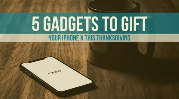 5 Gadgets Which You Should Gift Your iPhone X This Thanksgiving