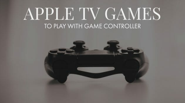 Top 10 Apple TV Games To Play With Game Controller