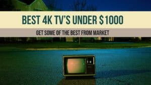 8 Best 4K TV's Under $1000 Which You Can Buy This Year