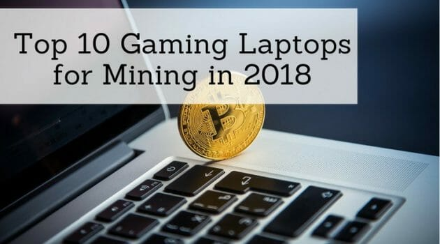 Top 10 Gaming Laptops for Mining in 2018