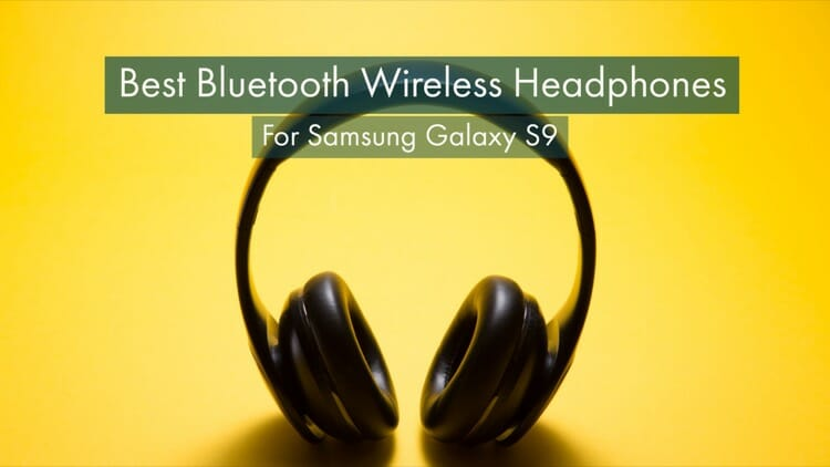 Best Bluetooth Headphones For Samsung Galaxy S9 and S9 Plus