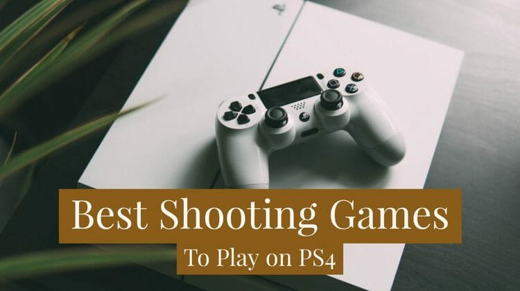 The 10 Best Shooting Games for PS4 To Play Right Away