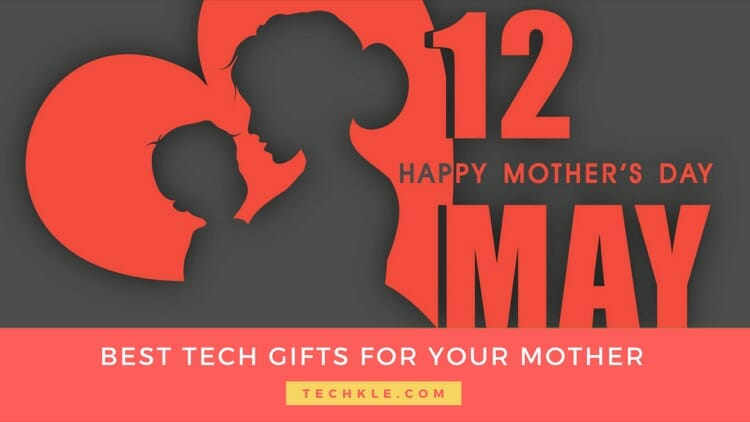 Best Tech Gift Ideas For Your Mother on this Mother's day